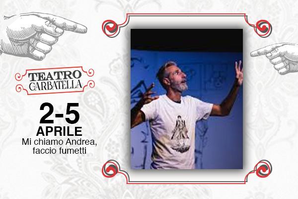 Biglietti - Mi chiamo Andrea, faccio Fumetti - Teatro Garbatella - Roma