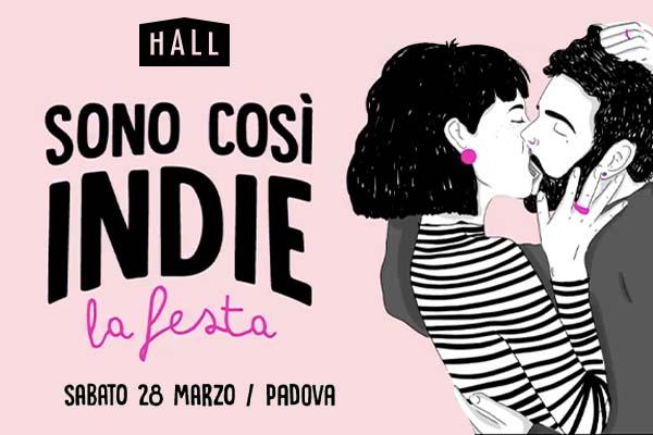Biglietti - Sono Così Indie - Hall - Padova