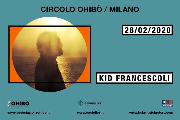 Biglietti - Kid Francescoli - Circolo Arci Ohibo' - Milano