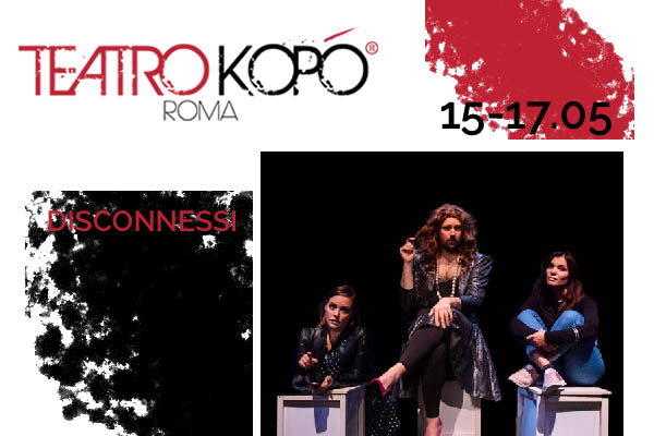 Biglietti Disconnessi- Teatro Kopo' - Roma