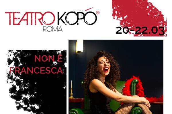 Biglietti Non è Francesca - Teatro Kopo' - Roma