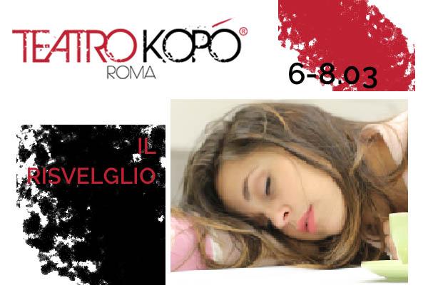 Biglietti - Il Risveglio - Teatro Kopo' Roma