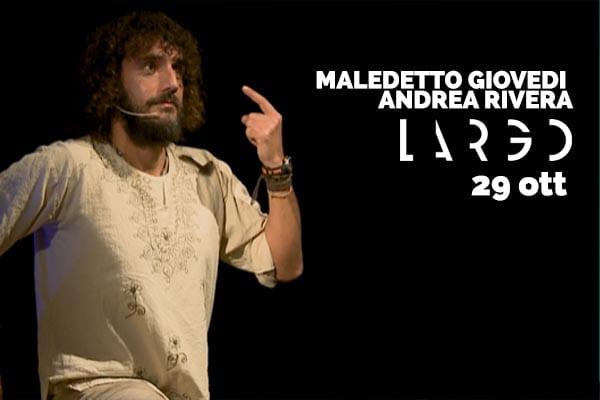 Biglietti - Maledetto Giovedi' - Andrea Rivera - Largo Venue Roma