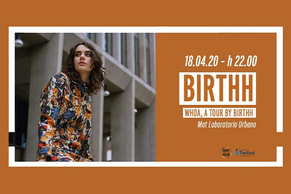 Biglietti - Birthh -Whoa, a tour by Birthh- Mat laboratorio urbano - Terlizzi (BA)