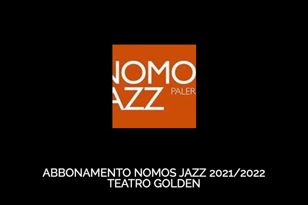 Abbonamento - Catania Jazz - Nomos - Teatro Golden - Palermo (PA) - Via Terrasanta, 60
