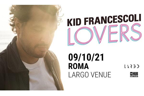 Biglietti - Kid Francescoli - Largo Venue - Roma