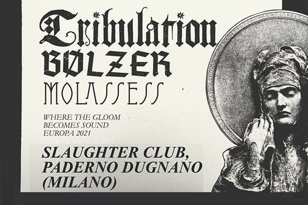 Biglietti - Tribulation + Bolzer + Molasses - Slaughter Club - Paderno Dugnano Milano
