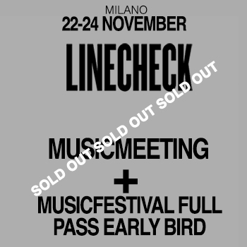 SOLDOUT - ABBONAMENTO: LINECHECK 2018 MUSICMEETING + MUSICFESTIVAL - LINECHECK MEETING + FESTIVAL
